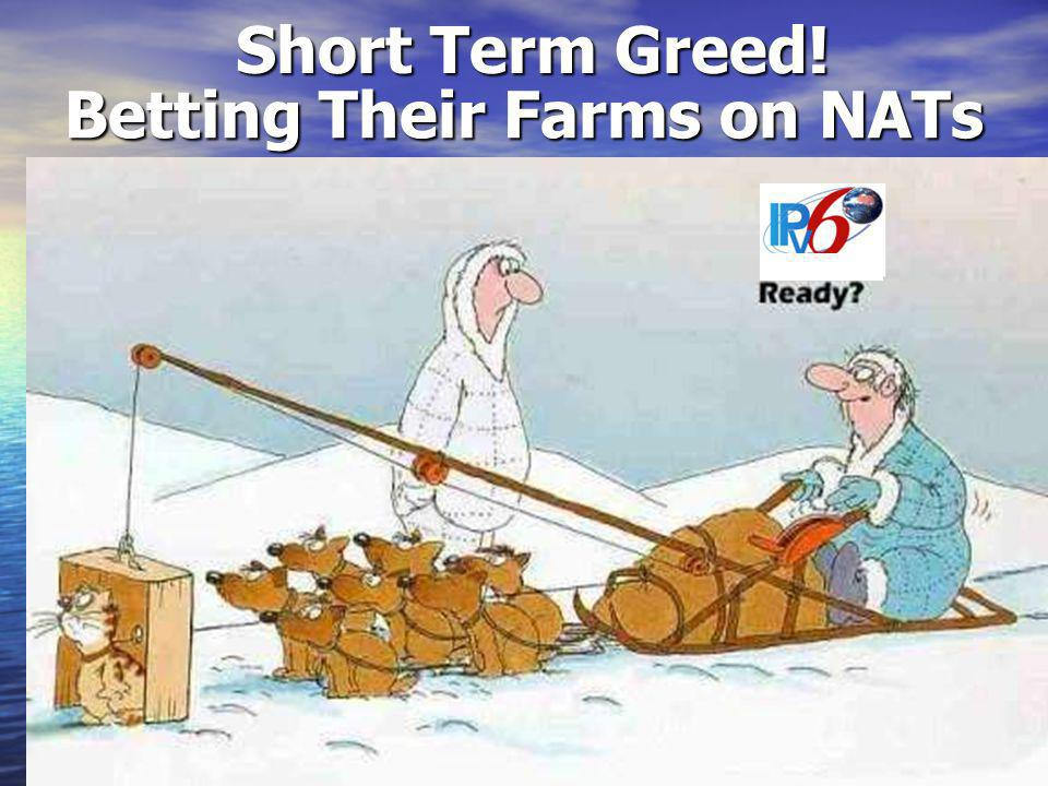 Short Term Greed! Betting Their Farms on NATs