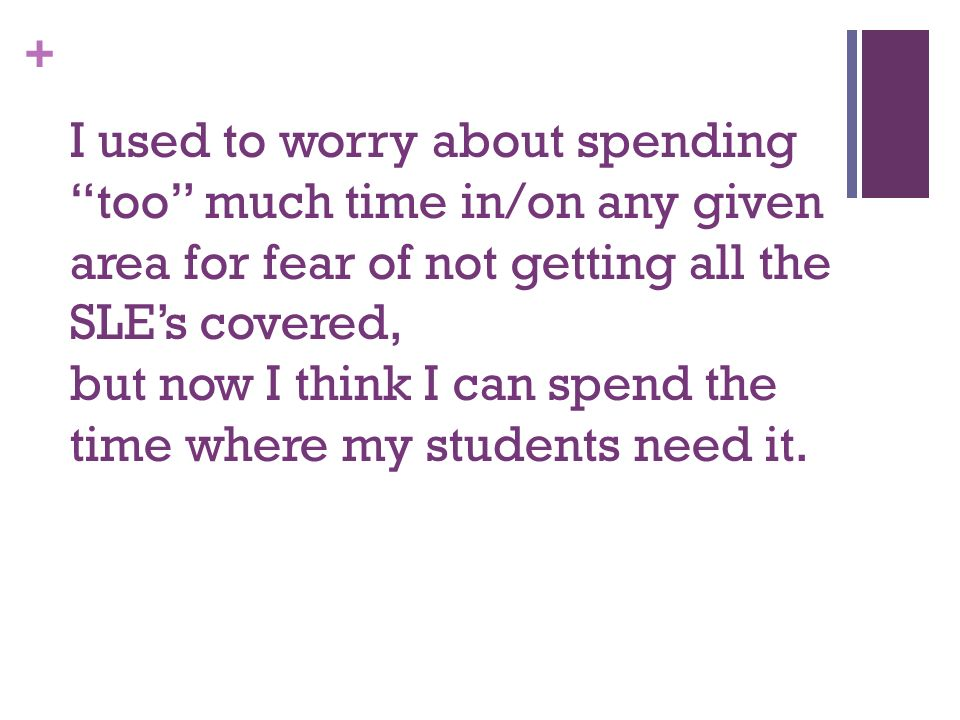 + I used to rely on adopted curriculums, but now I make my students create and give evidence.