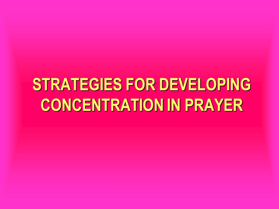STRATEGIES FOR DEVELOPING CONCENTRATION IN PRAYER
