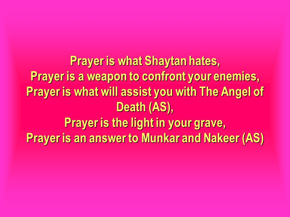 Prayer is what Shaytan hates, Prayer is a weapon to confront your enemies, Prayer is what will assist you with The Angel of Death (AS), Prayer is the
