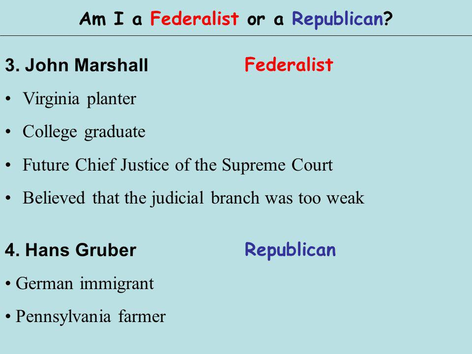 3. John Marshall Virginia planter College graduate Future Chief Justice of the Supreme Court Believed that the judicial branch was too weak 4. Hans Gr