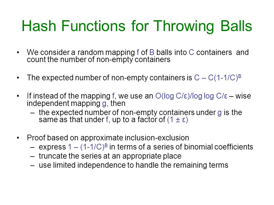 Hash Functions for Throwing Balls We consider a random mapping f of B balls into C containers and count the number of non-empty containers The expecte