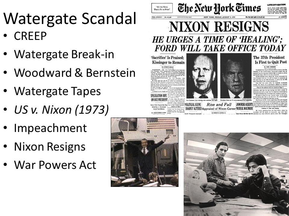 Watergate Scandal CREEP Watergate Break-in Woodward & Bernstein Watergate Tapes US v. Nixon (1973) Impeachment Nixon Resigns War Powers Act