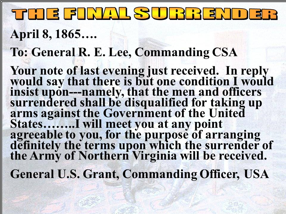 Letter Grant to Lee April 7, 1865 To: General U.S. Grant: General: I have received your note of this date. Though not entertaining the opinion you exp