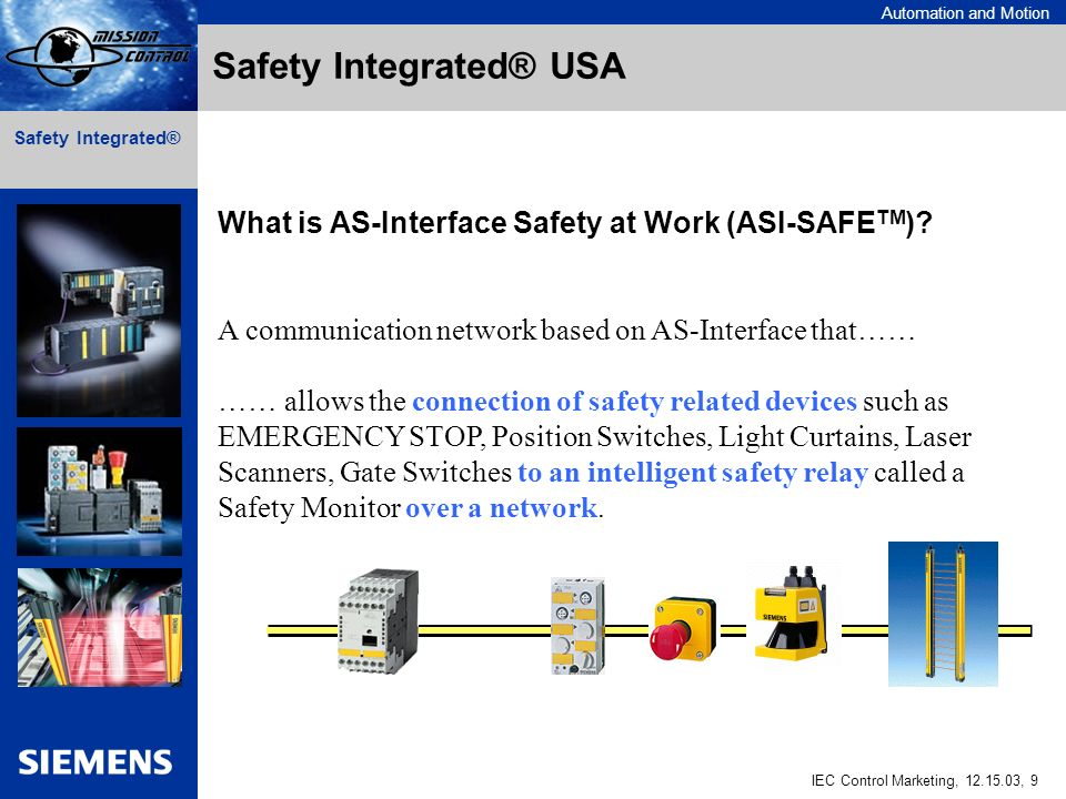 Automation and Motion IEC Control Marketing, 12.15.03, 9 Safety Integrated® What is AS-Interface Safety at Work (ASI-SAFE TM ).