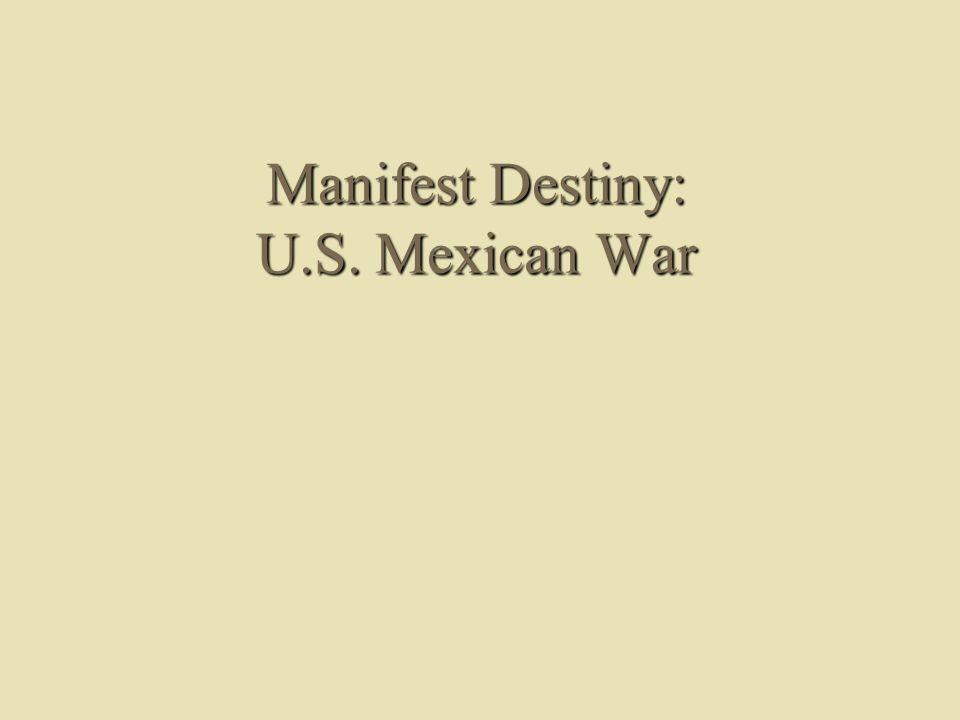 Manifest Destiny: U.S. Mexican War