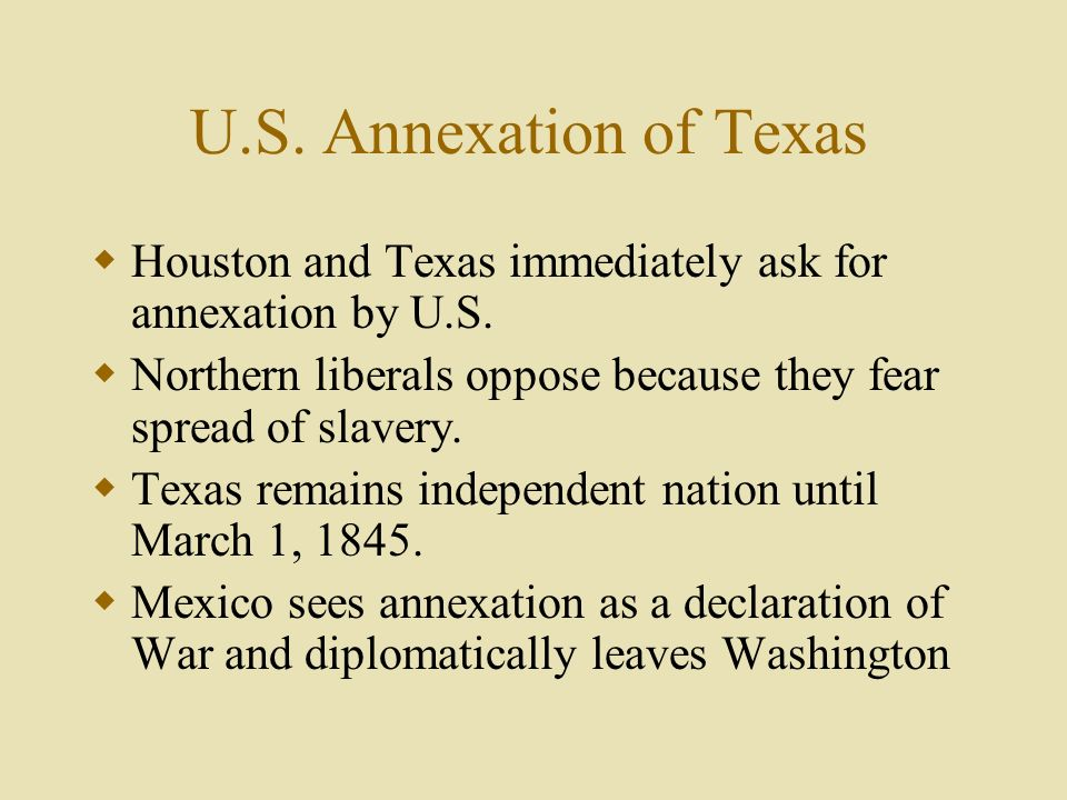 U.S. Annexation of Texas Houston and Texas immediately ask for annexation by U.S.