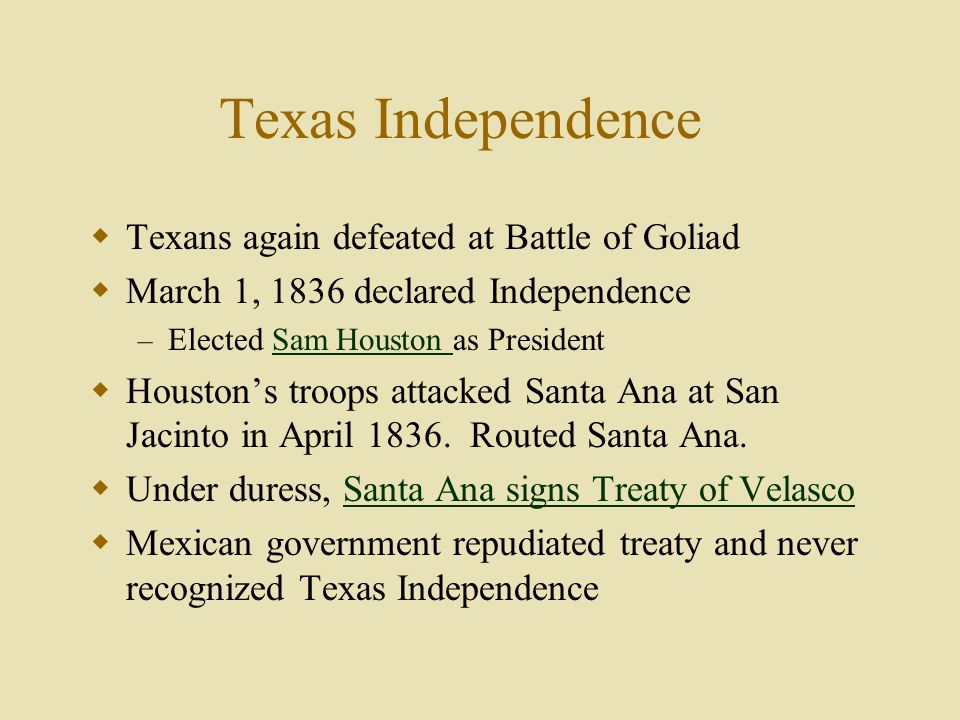 Texas Independence Texans again defeated at Battle of Goliad March 1, 1836 declared Independence – Elected Sam Houston as PresidentSam Houston Houston