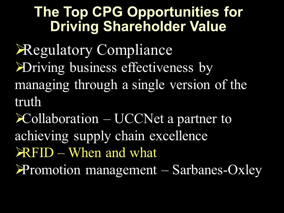 The Top CPG Opportunities for Driving Shareholder Value Regulatory Compliance Driving business effectiveness by managing through a single version of t