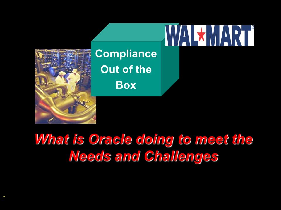Compliance Out of the Box An integrated out of the box application and technology solution built with CPG specific business flows that enable mid-tier CPG companies meet the requirements from large retailers (I.e.