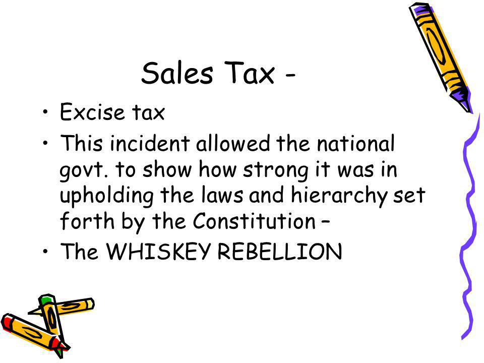 Sales Tax - Excise tax This incident allowed the national govt. to show how strong it was in upholding the laws and hierarchy set forth by the Constit
