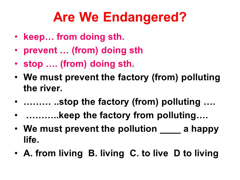 Are We Endangered. keep… from doing sth. prevent … (from) doing sth stop ….
