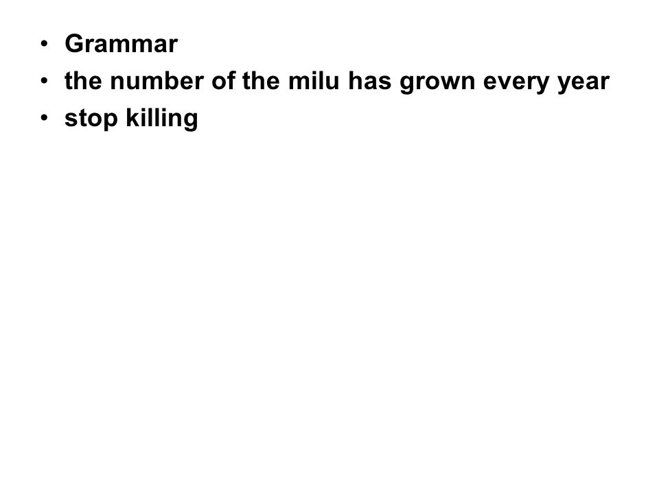 Grammar the number of the milu has grown every year stop killing