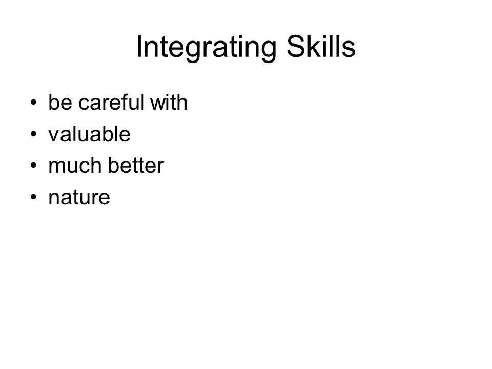 Integrating Skills be careful with valuable much better nature