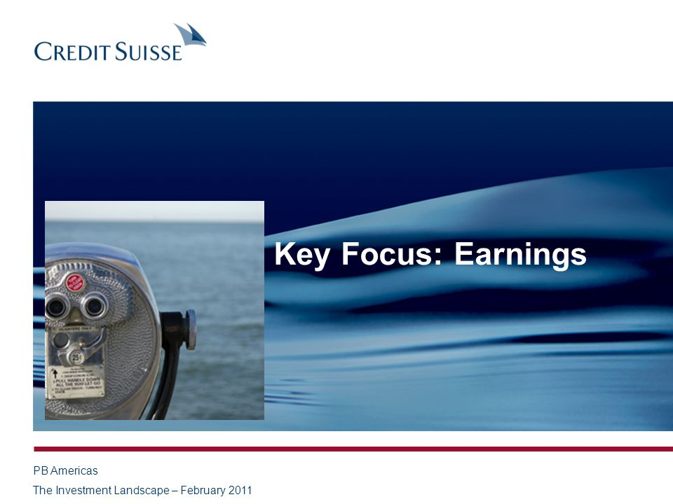 PB Americas The Investment Landscape – February 2011 Key Focus: Earnings