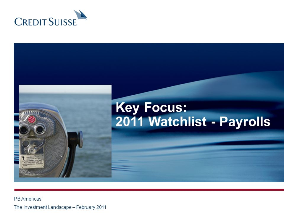 PB Americas The Investment Landscape – February 2011 Key Focus: 2011 Watchlist - Payrolls