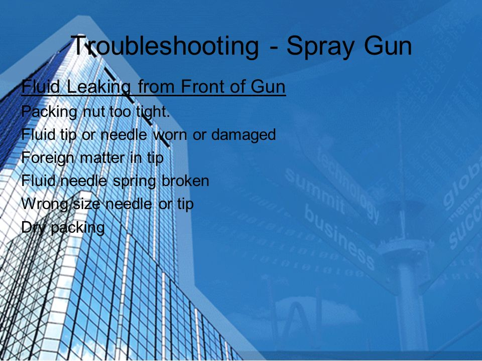 Troubleshooting - Spray Gun Fluid Leaking from Packing Nut Packing nut loose Packing worn or dry Air leaking from front of gun Sticking air valve stem