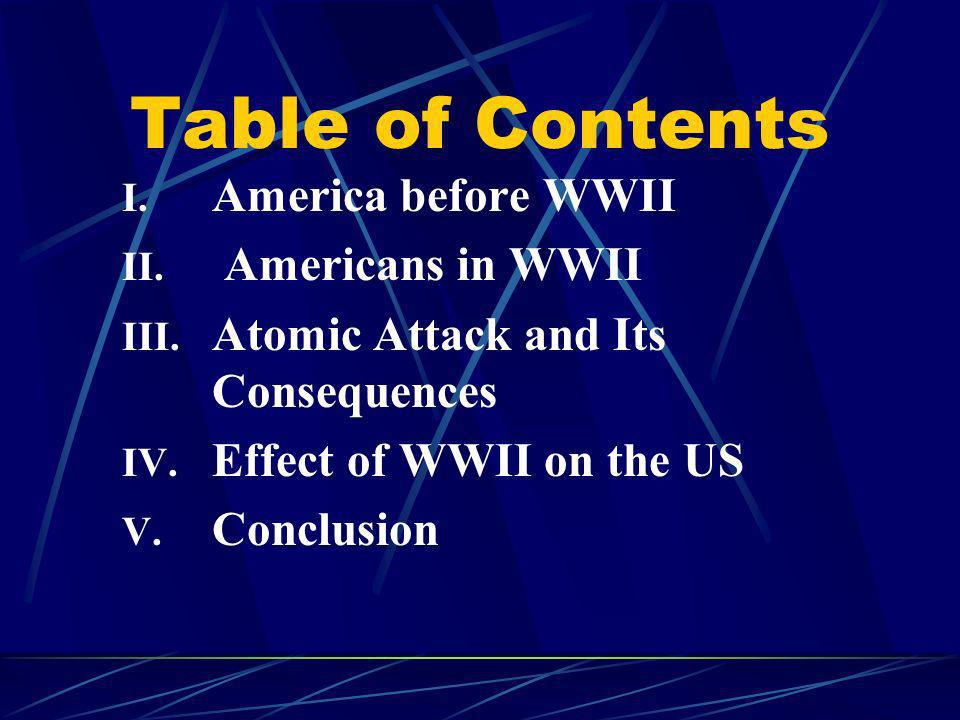 Table of Contents I.America before WWII II. Americans in WWII III.