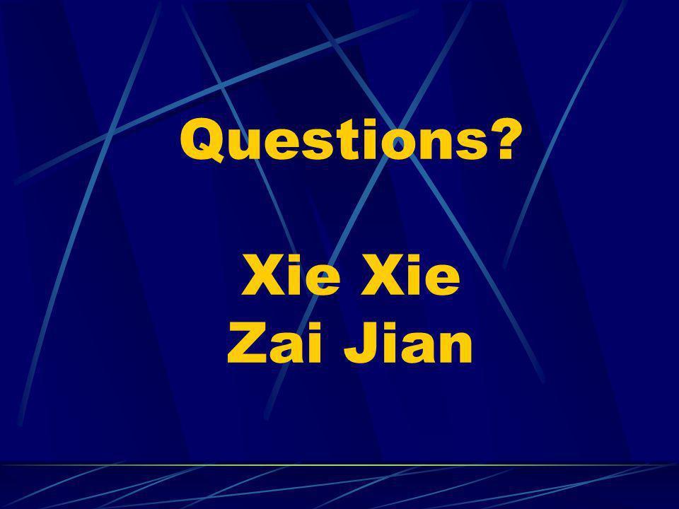Questions? Xie Xie Zai Jian