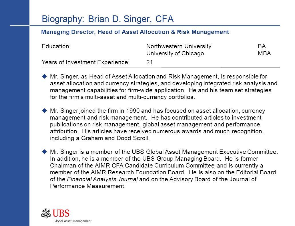 Managing Director, Head of Asset Allocation & Risk Management Biography: Brian D. Singer, CFA Mr. Singer, as Head of Asset Allocation and Risk Managem
