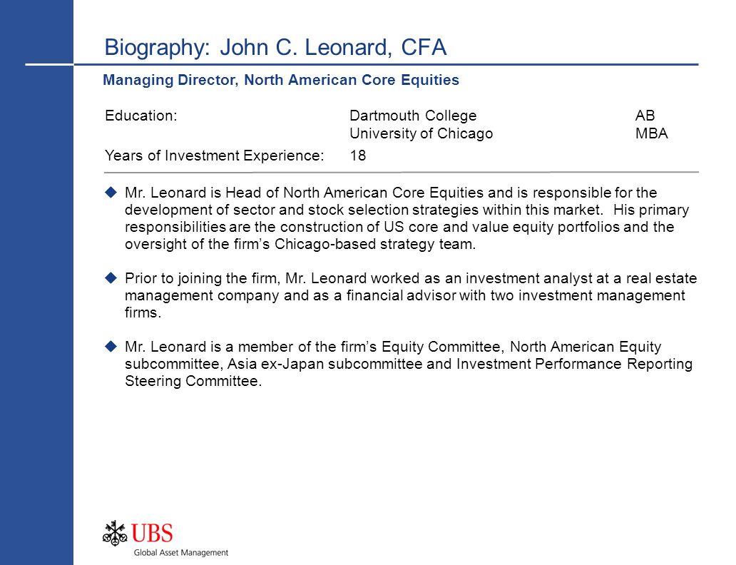 Biography: John C. Leonard, CFA Managing Director, North American Core Equities Mr. Leonard is Head of North American Core Equities and is responsible