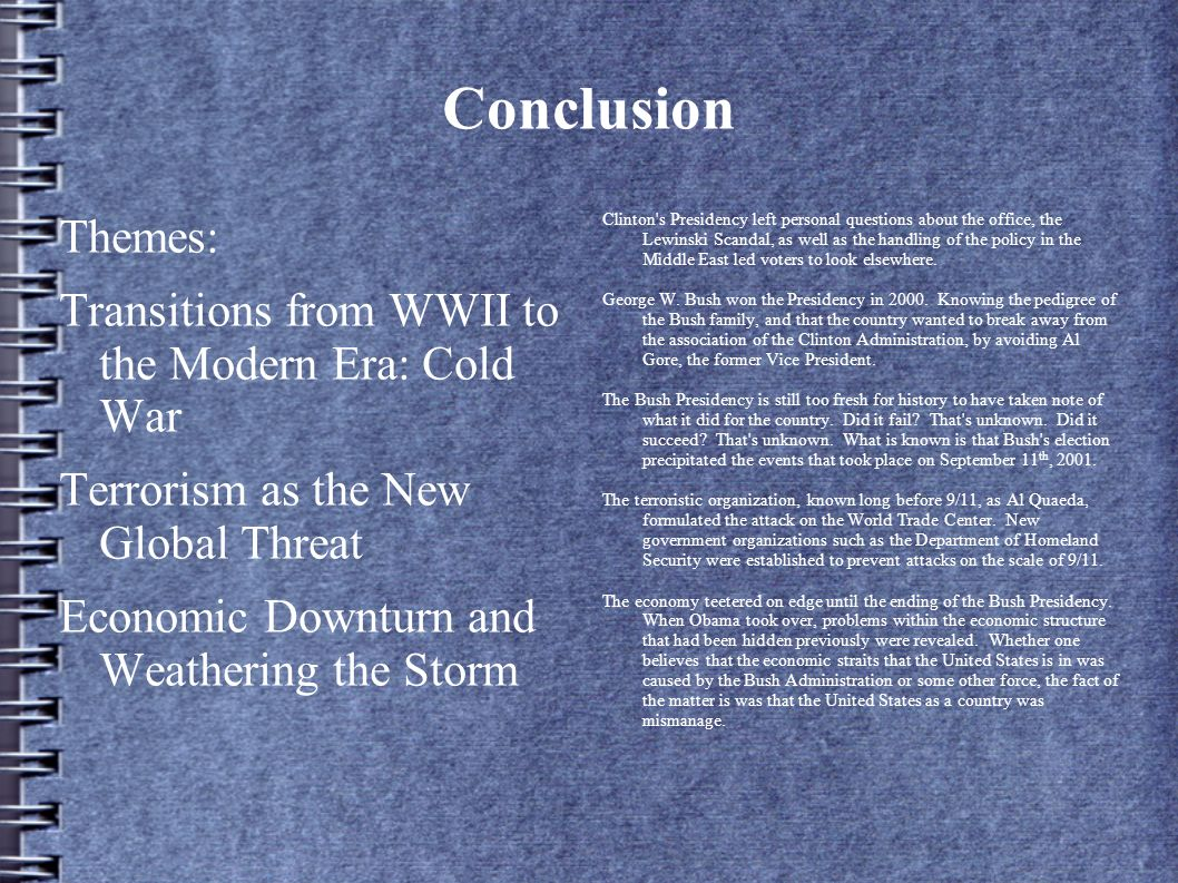 Conclusion Themes: Transitions from WWII to the Modern Era: Cold War Terrorism as the New Global Threat Economic Downturn and Weathering the Storm Cli