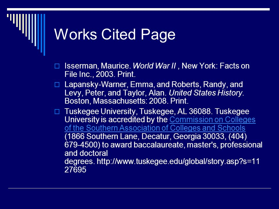 Works Cited Page Isserman, Maurice. World War II, New York: Facts on File Inc., 2003. Print. Lapansky-Warner, Emma, and Roberts, Randy, and Levy, Pete