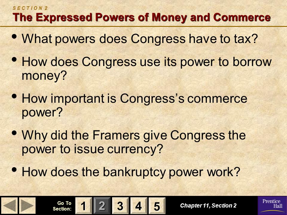 123 Go To Section: 4 5 The Expressed Powers of Money and Commerce S E C T I O N 2 The Expressed Powers of Money and Commerce What powers does Congress have to tax.