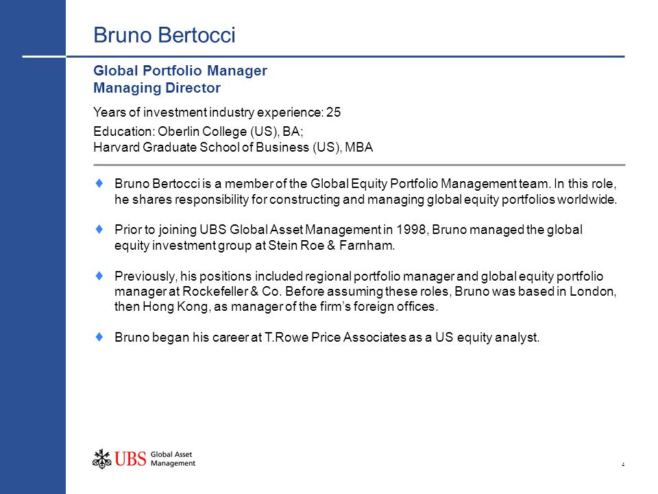 4 Bruno Bertocci Global Portfolio Manager Managing Director Bruno Bertocci is a member of the Global Equity Portfolio Management team. In this role, h