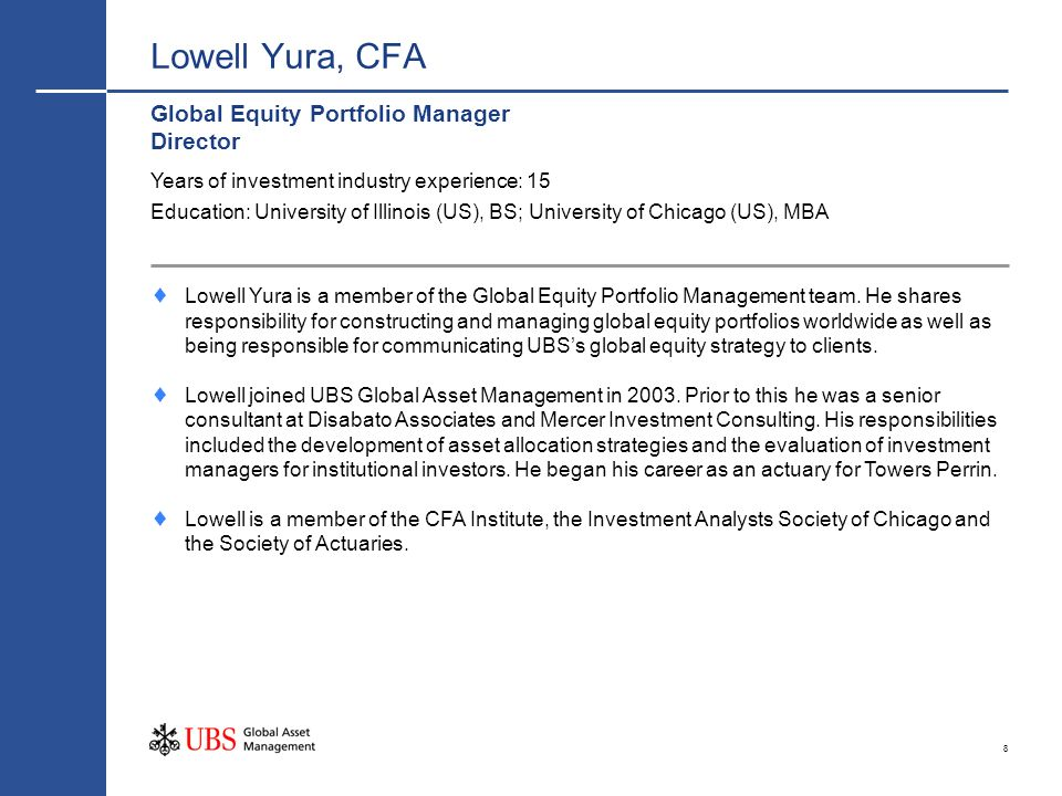 8 Lowell Yura, CFA Global Equity Portfolio Manager Director Lowell Yura is a member of the Global Equity Portfolio Management team. He shares responsi