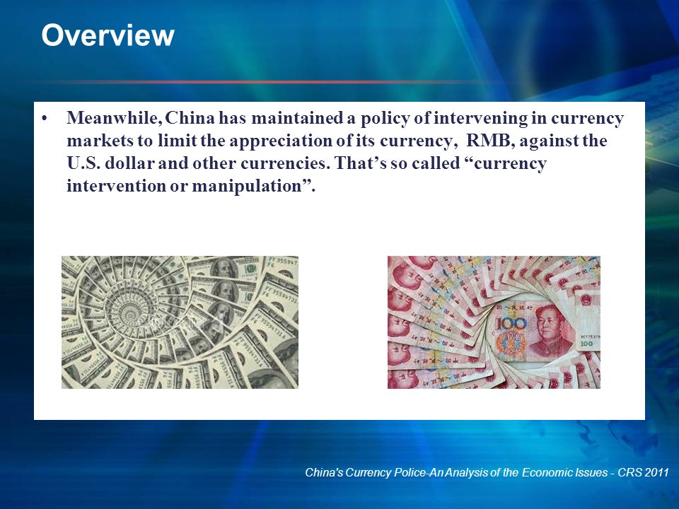 Overview Meanwhile, China has maintained a policy of intervening in currency markets to limit the appreciation of its currency, RMB, against the U.S.
