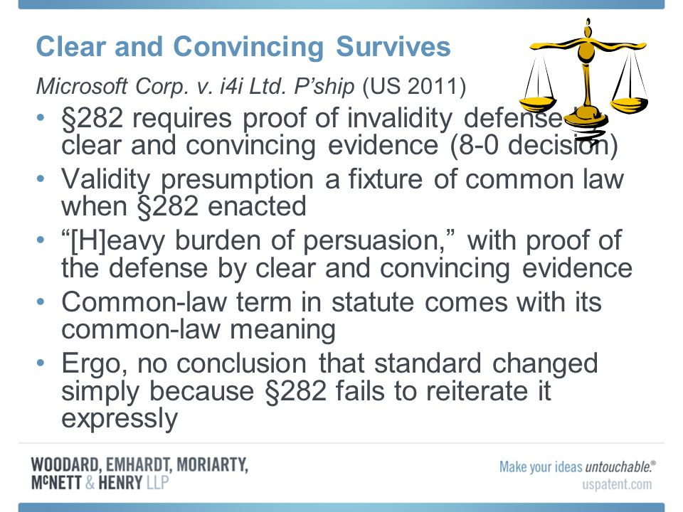 Clear and Convincing Survives Presumption not weaker for information not considered during prosecution [N]ew evidence of invalidity likely carries more weight than evidence considered by PTO [B]urden to persuade the jury of its invalidity defense by clear and convincing evidence may be easier to sustain if PTO did not have all material facts before it Jury instructions will handle effect of new evidence