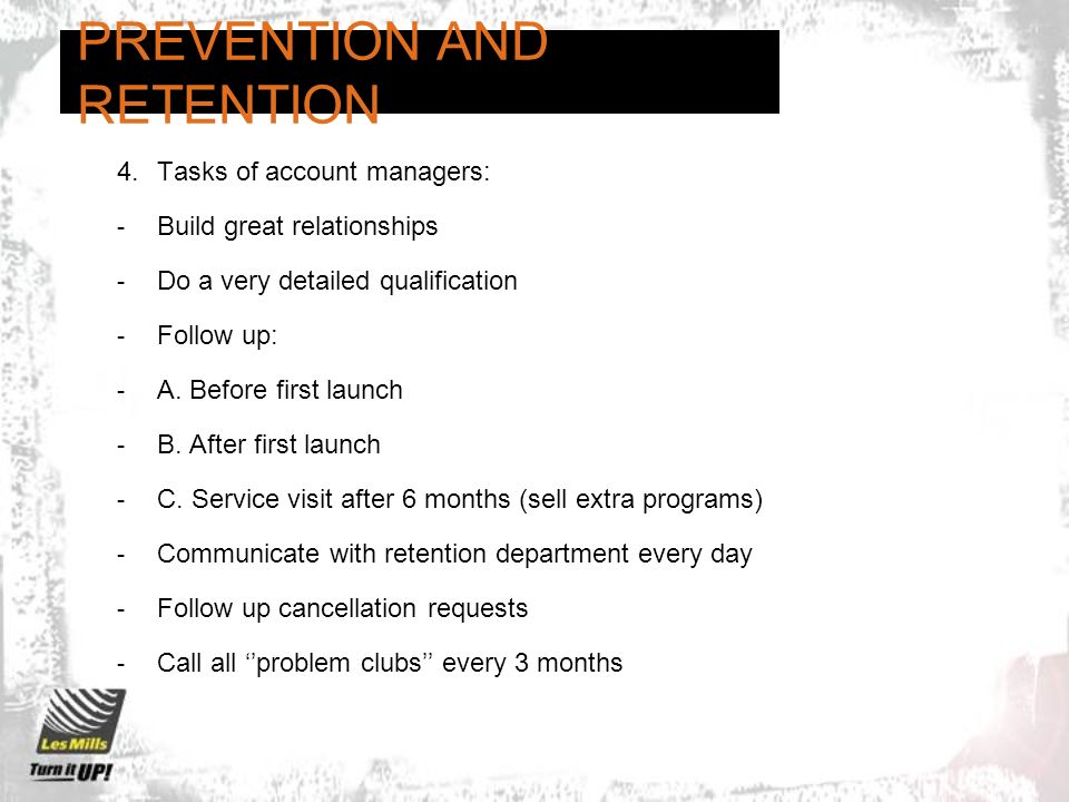 PREVENTION AND RETENTION 3.Key elements of a retention ranking system: - Amount of programs - Duration with Les Mills (longer than 1y) - Visits to QUA