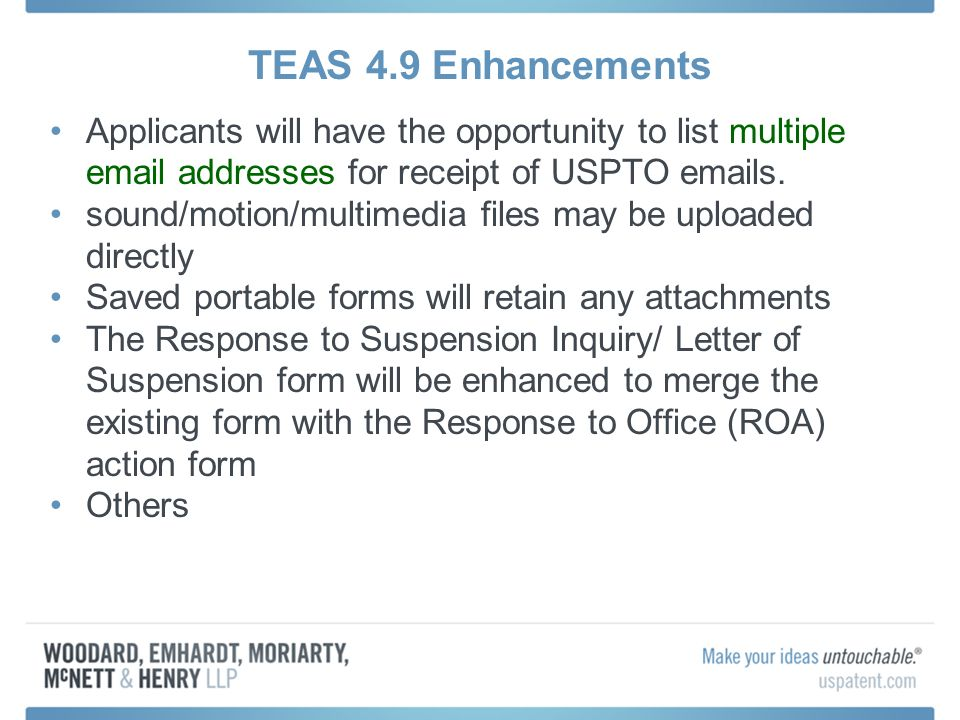TEAS 4.9 Enhancements Applicants will have the opportunity to list multiple  addresses for receipt of USPTO  s.
