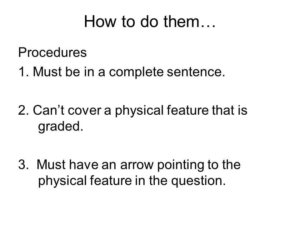 How to do them… Procedures 1. Must be in a complete sentence.