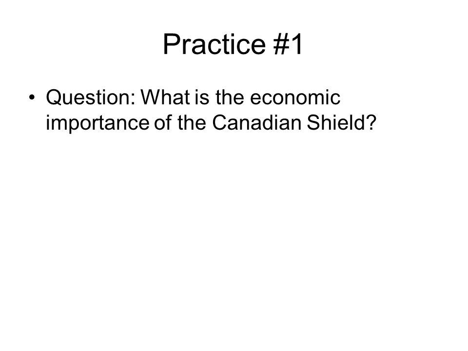 Practice #1 Question: What is the economic importance of the Canadian Shield?
