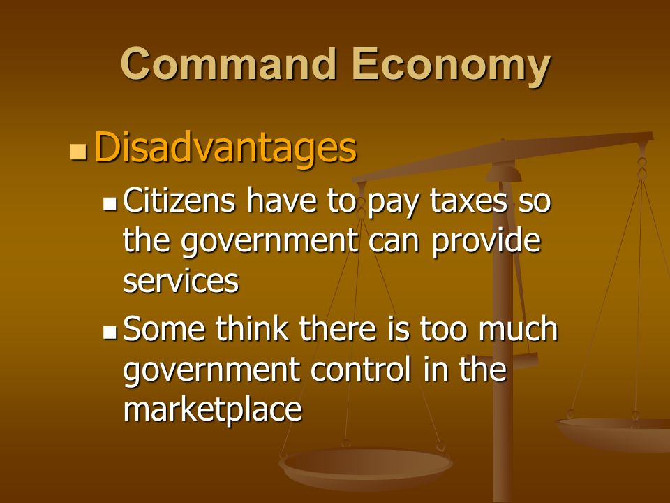 Command Economy Disadvantages Disadvantages Citizens have to pay taxes so the government can provide services Citizens have to pay taxes so the govern