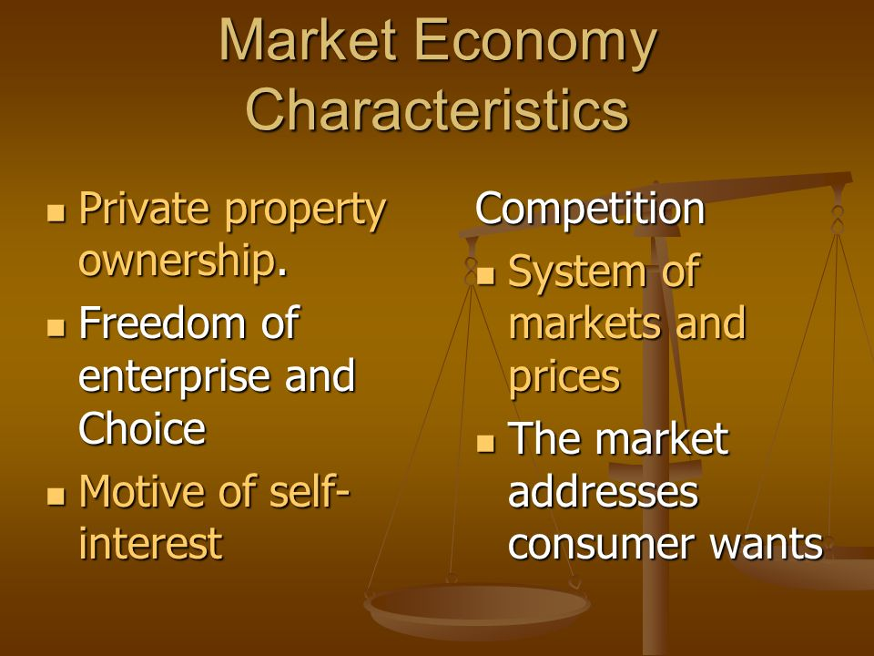 Market Economy Characteristics Private property ownership. Private property ownership. Freedom of enterprise and Choice Freedom of enterprise and Choi