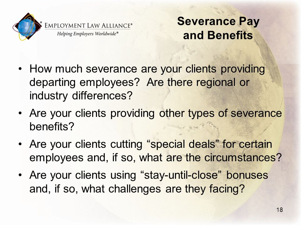 Severance Pay and Benefits How much severance are your clients providing departing employees.
