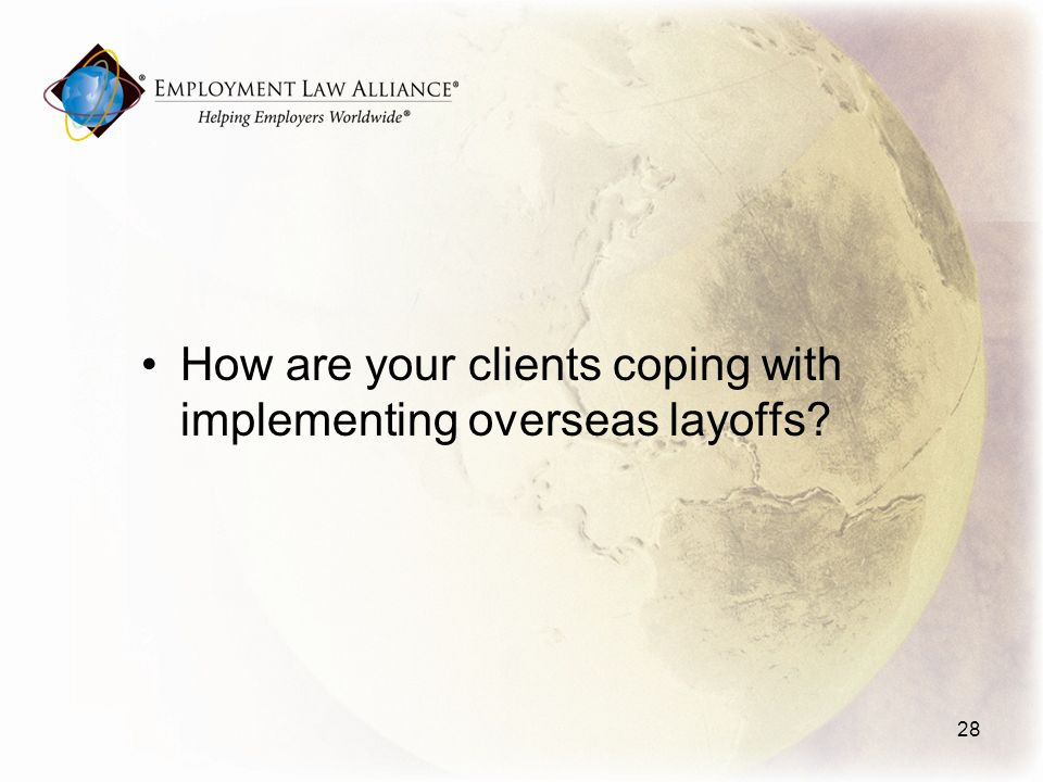How are your clients coping with implementing overseas layoffs 28