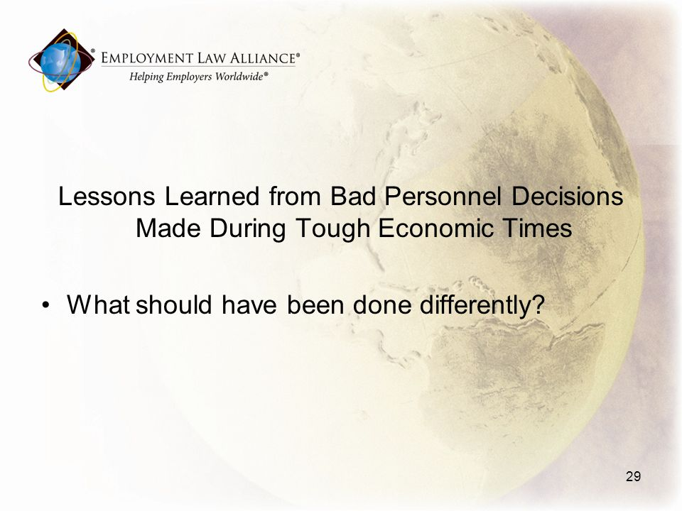 Lessons Learned from Bad Personnel Decisions Made During Tough Economic Times What should have been done differently.
