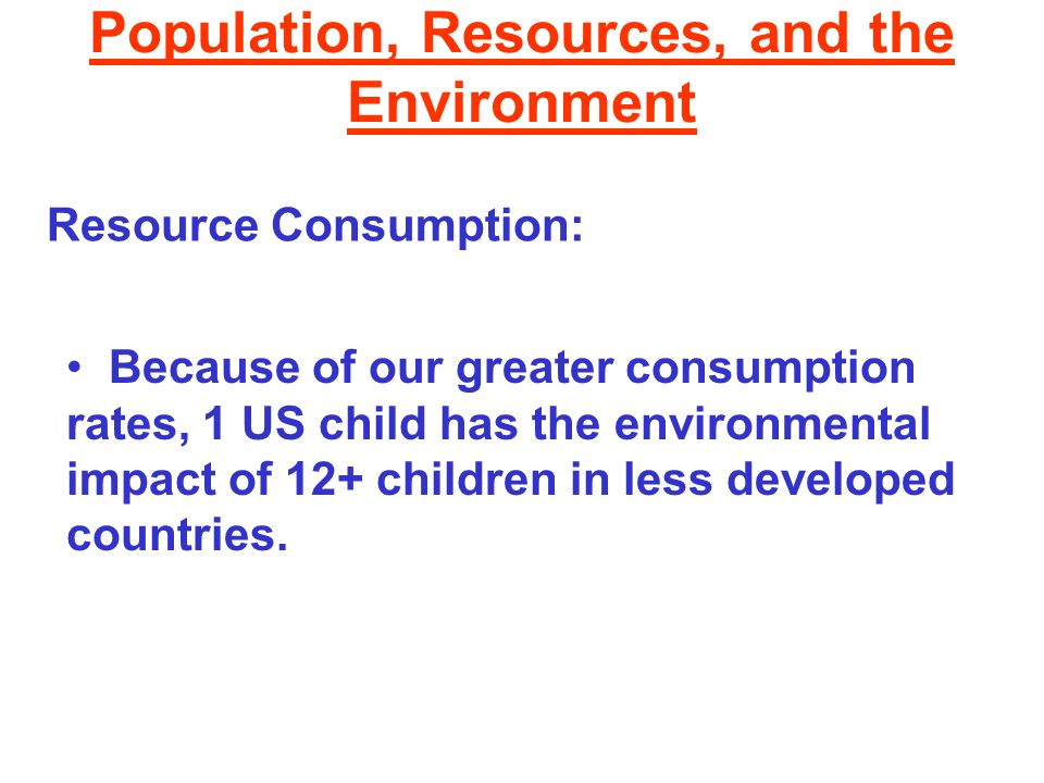 Population, Resources, and the Environment Types of resources: Renewable, but only when managed in a sustainable way What does sustainable mean? What