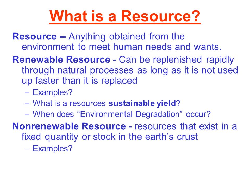 Relationship Betwen Population Growth, Use of Natural Resources, and Environmental Degradation 1)The resources essential to survival are small, but in