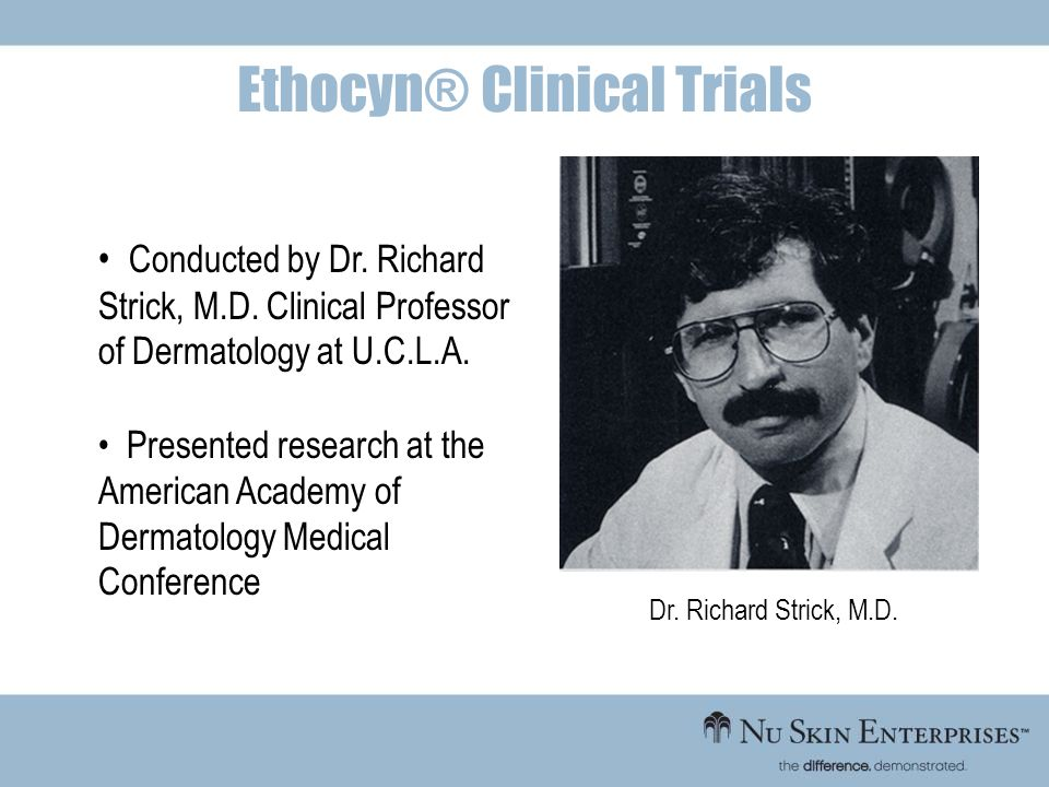 Conducted by Dr. Richard Strick, M.D. Clinical Professor of Dermatology at U.C.L.A. Presented research at the American Academy of Dermatology Medical