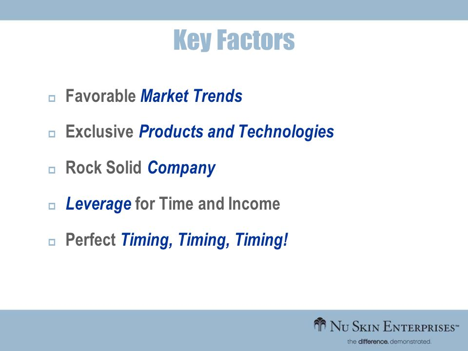 Favorable Market Trends Exclusive Products and Technologies Rock Solid Company Leverage for Time and Income Perfect Timing, Timing, Timing! Key Factor