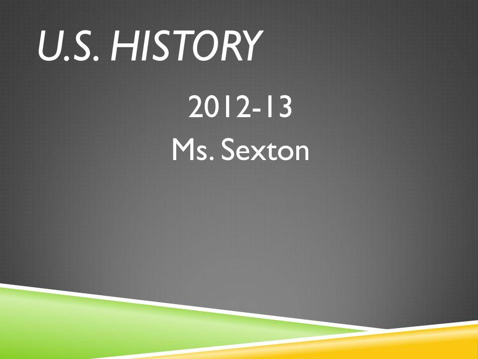 U.S. HISTORY 2012-13 Ms. Sexton