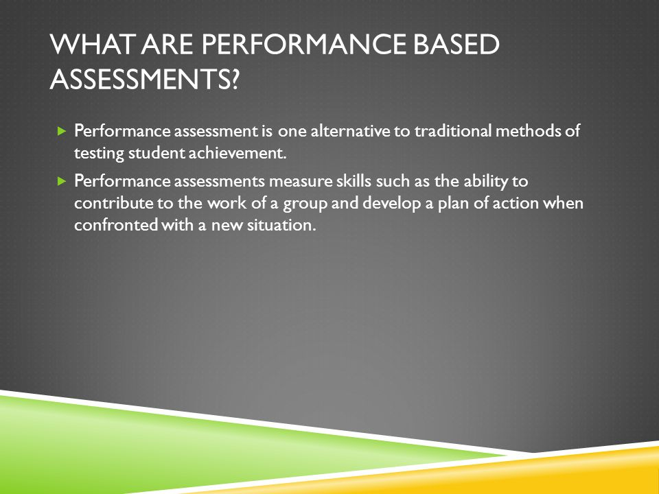 WHAT ARE PERFORMANCE BASED ASSESSMENTS.