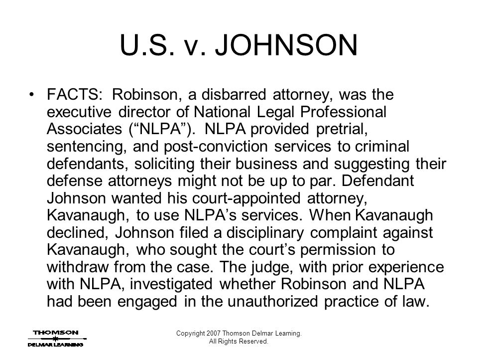 Copyright 2007 Thomson Delmar Learning. All Rights Reserved. U.S. v. JOHNSON FACTS: Robinson, a disbarred attorney, was the executive director of Nati