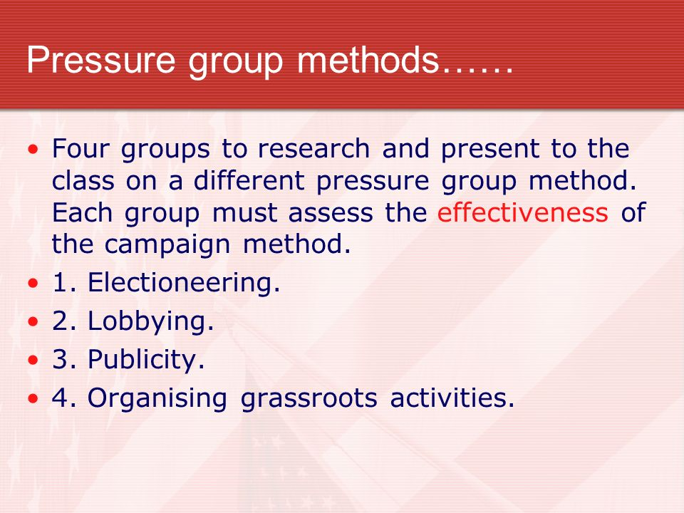 Pressure group methods…… Four groups to research and present to the class on a different pressure group method. Each group must assess the effectivene