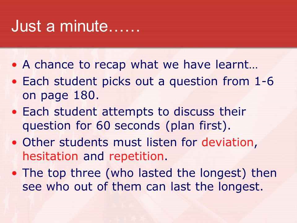 Just a minute…… A chance to recap what we have learnt… Each student picks out a question from 1-6 on page 180. Each student attempts to discuss their